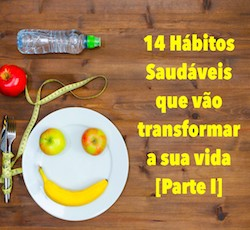 Hábitos Saudáveis: 14 maneiras descomplicadas de elevar sua qualidade de vida [Parte I]