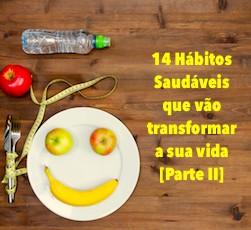 Hábitos Saudáveis: 14 maneiras descomplicadas de elevar sua qualidade de vida [Parte II]