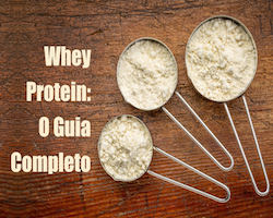 Guia do Whey Protein: Para que serve, quando tomar e como escolher o seu