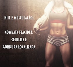 HIIT e Musculação: A combinação perfeita para combater flacidez, celulite e gordura localizada